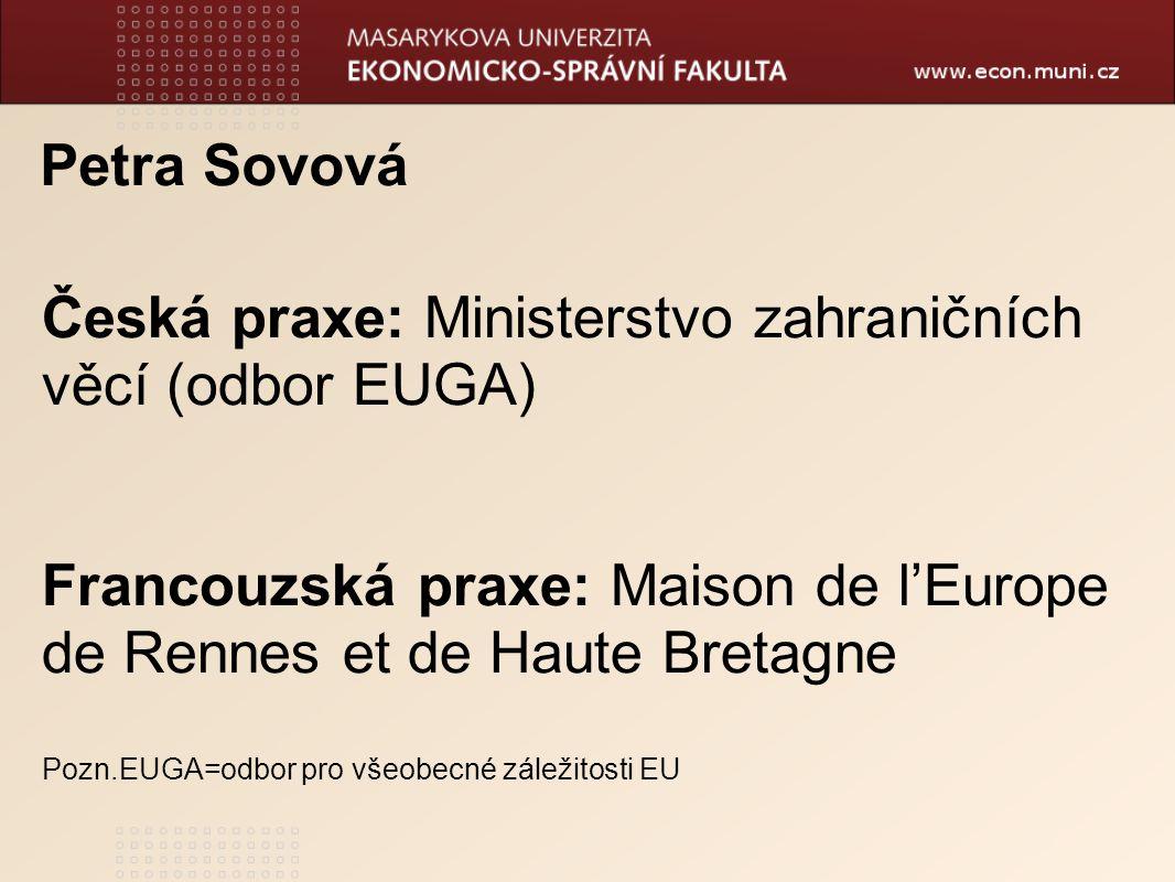 Petra Sovová Česká praxe: Ministerstvo zahraničních věcí (odbor EUGA) Francouzská praxe: Maison de l'Europe de Rennes et de Haute Bretagne Pozn.EUGA=o