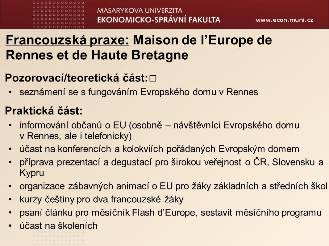 Francouzská praxe: Maison de l'Europe de Rennes et de Haute Bretagne Pozorovací/teoretická část: seznámení se s fungováním Evropského domu v Rennes Pr