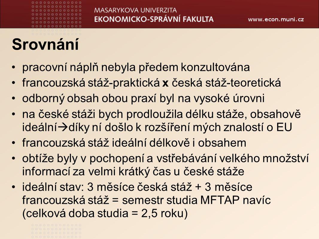 Srovnání pracovní náplň nebyla předem konzultována francouzská stáž-praktická x česká stáž-teoretická odborný obsah obou praxí byl na vysoké úrovni na
