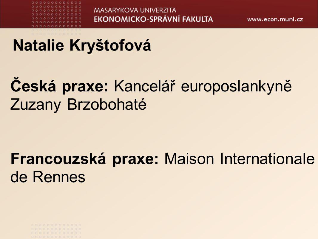 Natalie Kryštofová Česká praxe: Kancelář europoslankyně Zuzany Brzobohaté Francouzská praxe: Maison Internationale de Rennes
