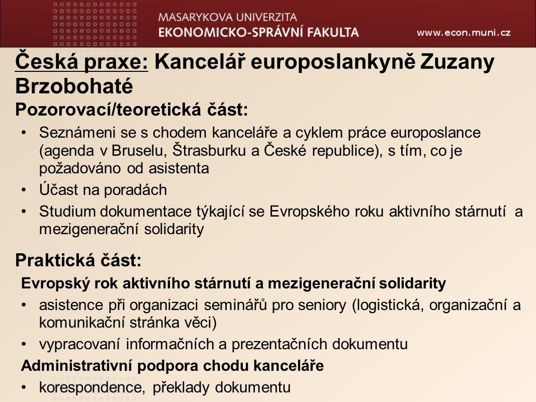 Česká praxe: Kancelář europoslankyně Zuzany Brzobohaté Pozorovací/teoretická část: Seznámeni se s chodem kanceláře a cyklem práce europoslance (agenda
