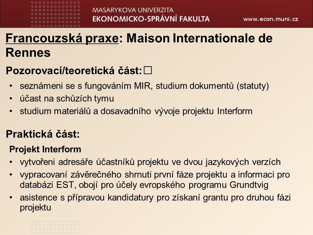 Francouzská praxe: Maison Internationale de Rennes Pozorovací/teoretická část: seznámeni se s fungováním MIR, studium dokumentů (statuty) účast na sch