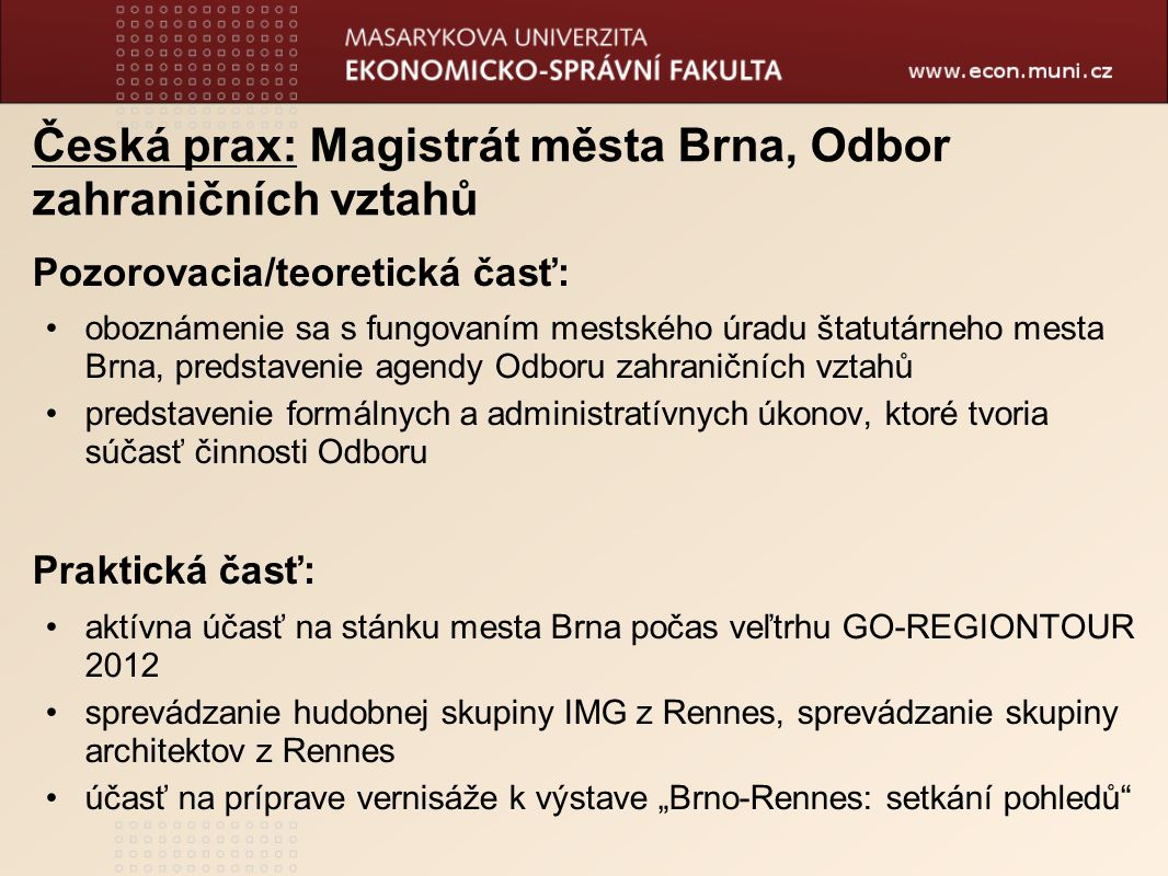 Česká prax: Magistrát města Brna, Odbor zahraničních vztahů Pozorovacia/teoretická časť: oboznámenie sa s fungovaním mestského úradu štatutárneho mest