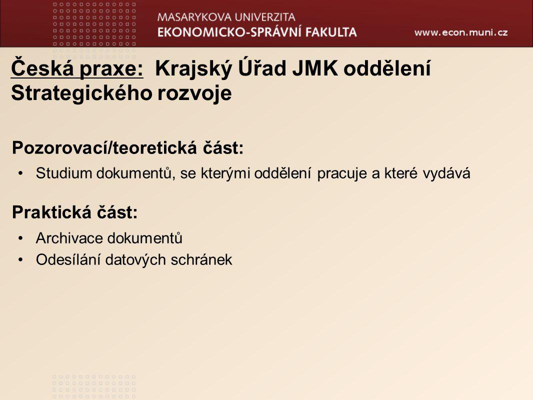 Česká praxe:Krajský Úřad JMK oddělení Strategického rozvoje Pozorovací/teoretická část: Studium dokumentů, se kterými oddělení pracuje a které vydává