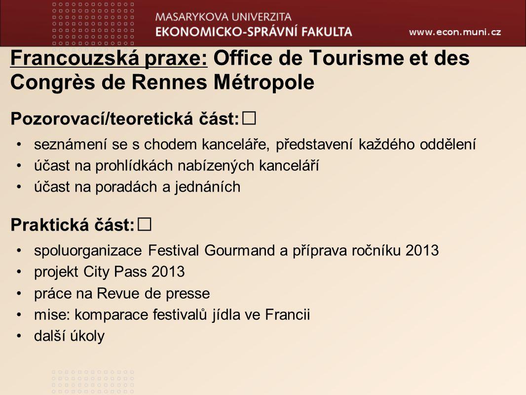Francouzská praxe: Office de Tourisme et des Congrès de Rennes Métropole Pozorovací/teoretická část: seznámení se s chodem kanceláře, představení každ