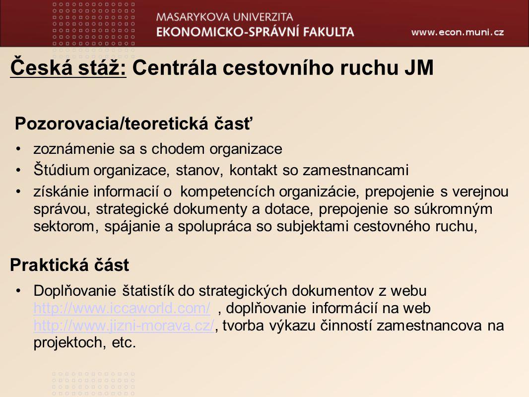 Česká stáž: Centrála cestovního ruchu JM Pozorovacia/teoretická časť zoznámenie sa s chodem organizace Štúdium organizace, stanov, kontakt so zamestna