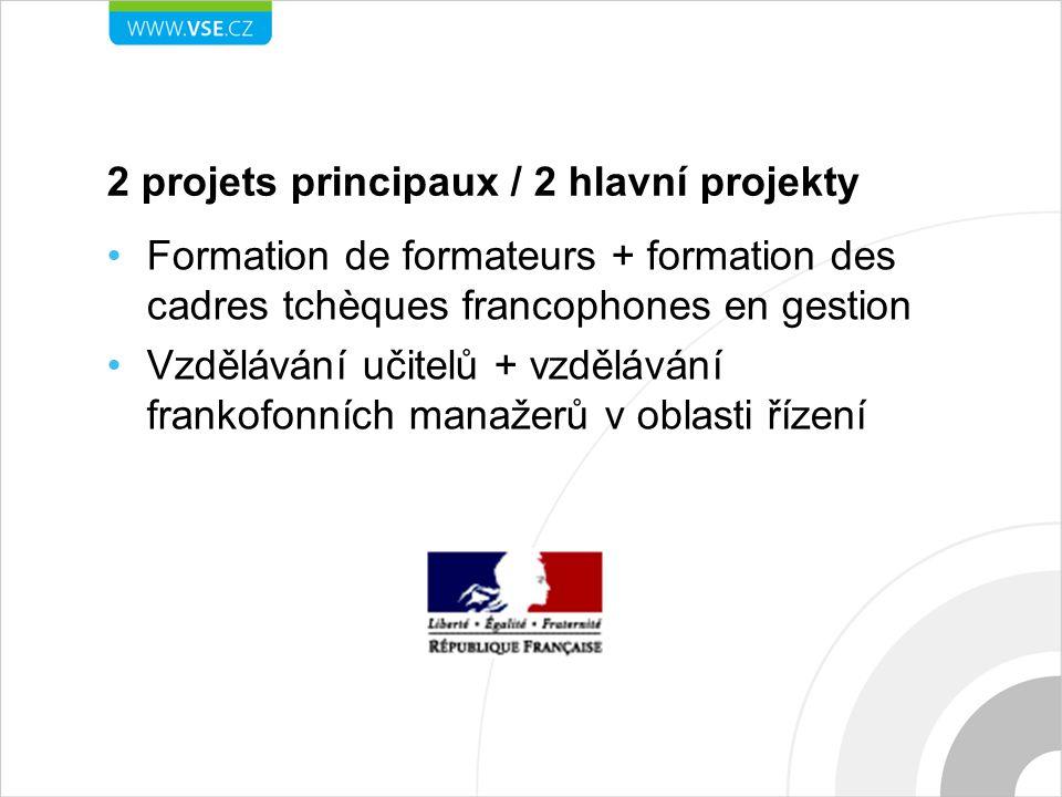 2 projets principaux / 2 hlavní projekty Formation de formateurs + formation des cadres tchèques francophones en gestion Vzdělávání učitelů + vzdělávání frankofonních manažerů v oblasti řízení