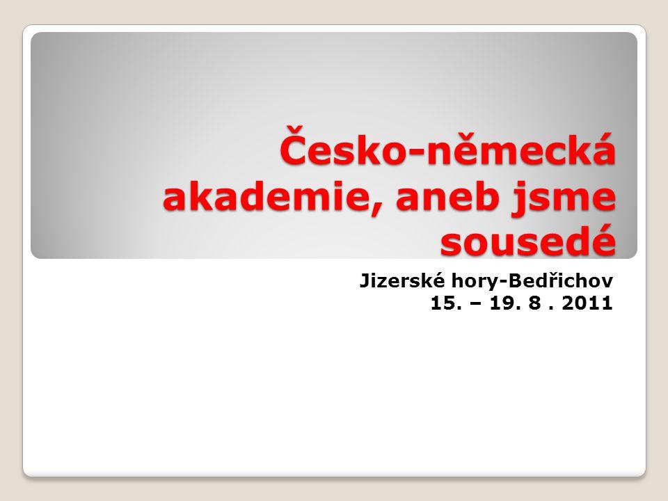 Česko-německá akademie, aneb jsme sousedé Jizerské hory-Bedřichov 15. – 19. 8. 2011