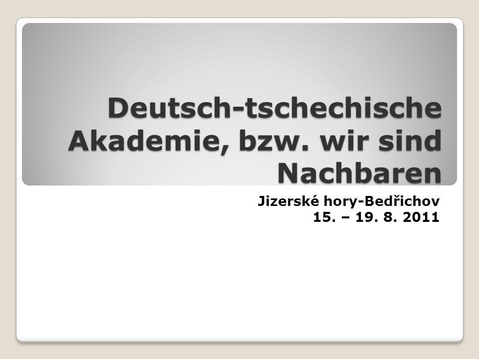 Deutsch-tschechische Akademie, bzw. wir sind Nachbaren Jizerské hory-Bedřichov 15. – 19. 8. 2011