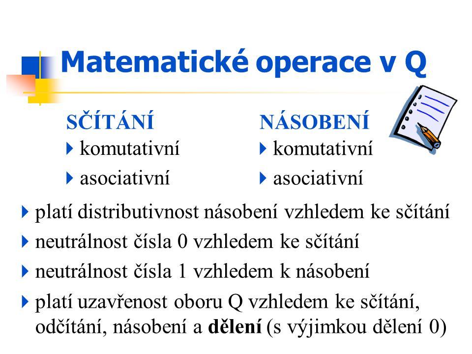 SČÍTÁNÍ  komutativní  asociativní  neutrálnost čísla 0 vzhledem ke sčítání  platí uzavřenost oboru Q vzhledem ke sčítání, odčítání, násobení a děl