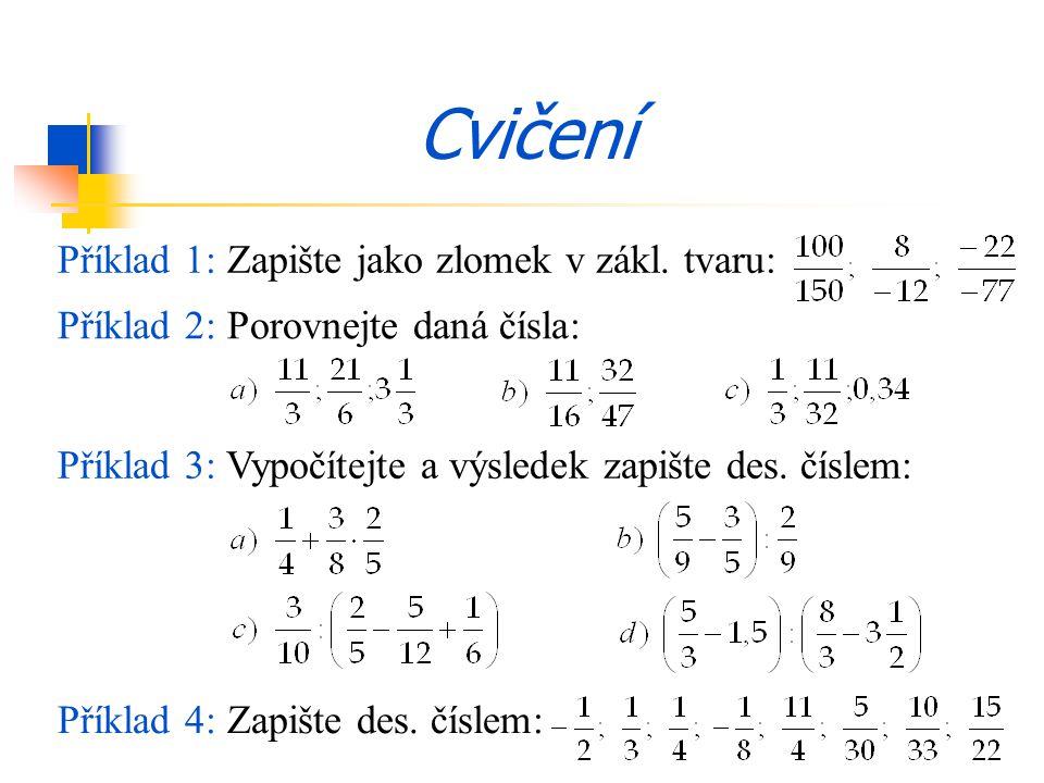 Příklad 2: Porovnejte daná čísla: Příklad 3: Vypočítejte a výsledek zapište des. číslem: Příklad 4: Zapište des. číslem: Cvičení Příklad 1: Zapište ja