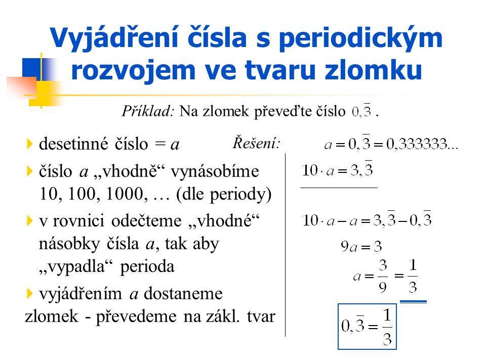 Příklad 1: Zapište jako zlomek v základním tvaru: Příklad 2: Převeďte na zlomek: Příklad 3: Vypočítejte: Cvičení 4,25;1,6;2,05;0,35;7,246;0,3753,8;