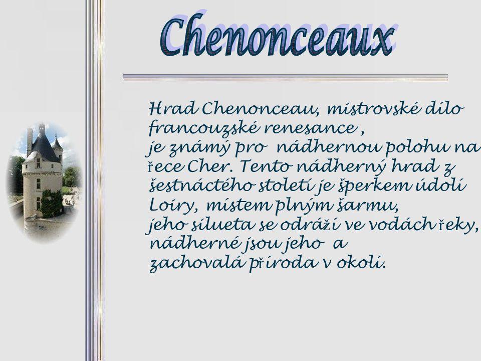 Hrad Chenonceau, mistrovské dílo francouzské renesance, je známý pro nádhernou polohu na ř ece Cher.