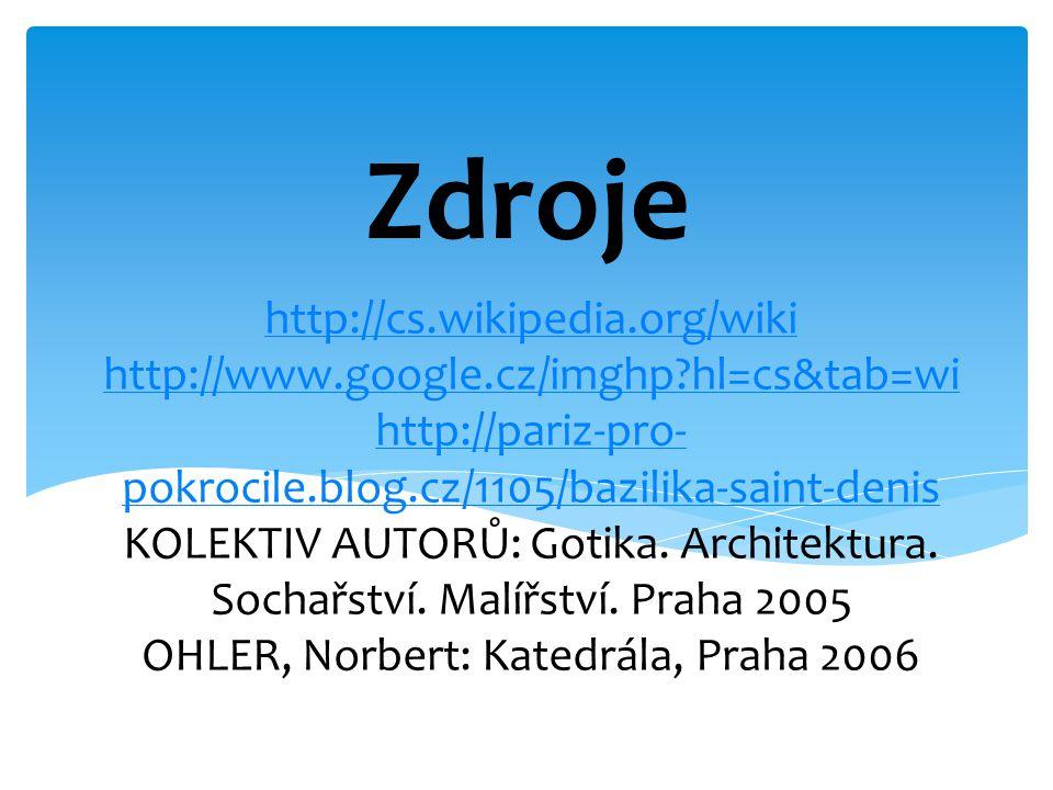 http://cs.wikipedia.org/wiki http://www.google.cz/imghp?hl=cs&tab=wi http://pariz-pro- pokrocile.blog.cz/1105/bazilika-saint-denis http://cs.wikipedia.org/wiki http://www.google.cz/imghp?hl=cs&tab=wi http://pariz-pro- pokrocile.blog.cz/1105/bazilika-saint-denis KOLEKTIV AUTORŮ: Gotika.