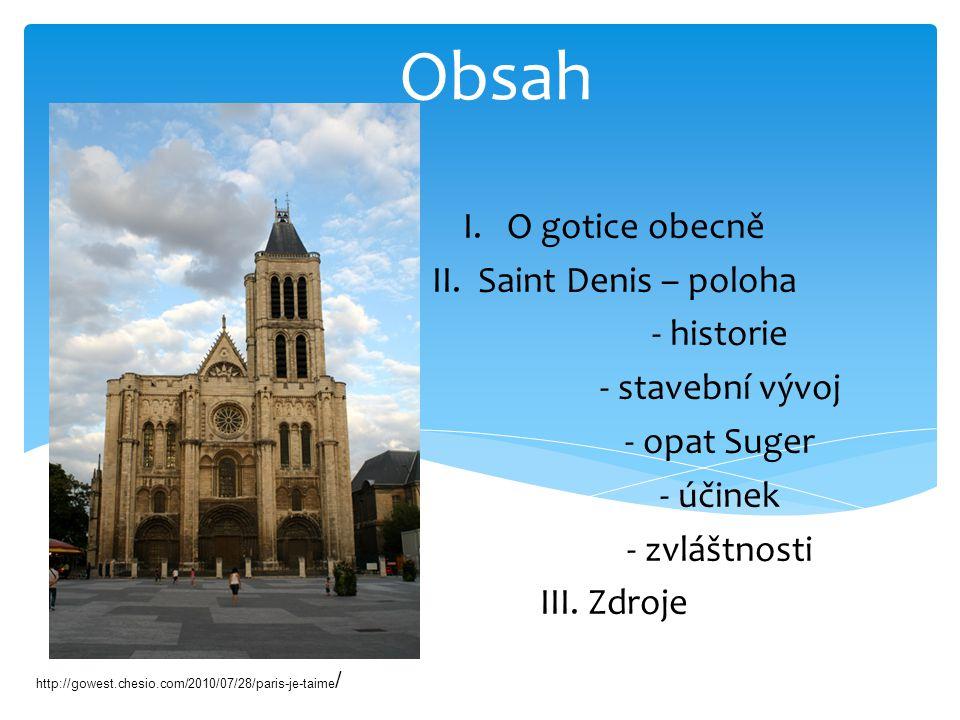 Obsah I. O gotice obecně II. Saint Denis – poloha - historie - stavební vývoj - opat Suger - účinek - zvláštnosti III. Zdroje http://gowest.chesio.com