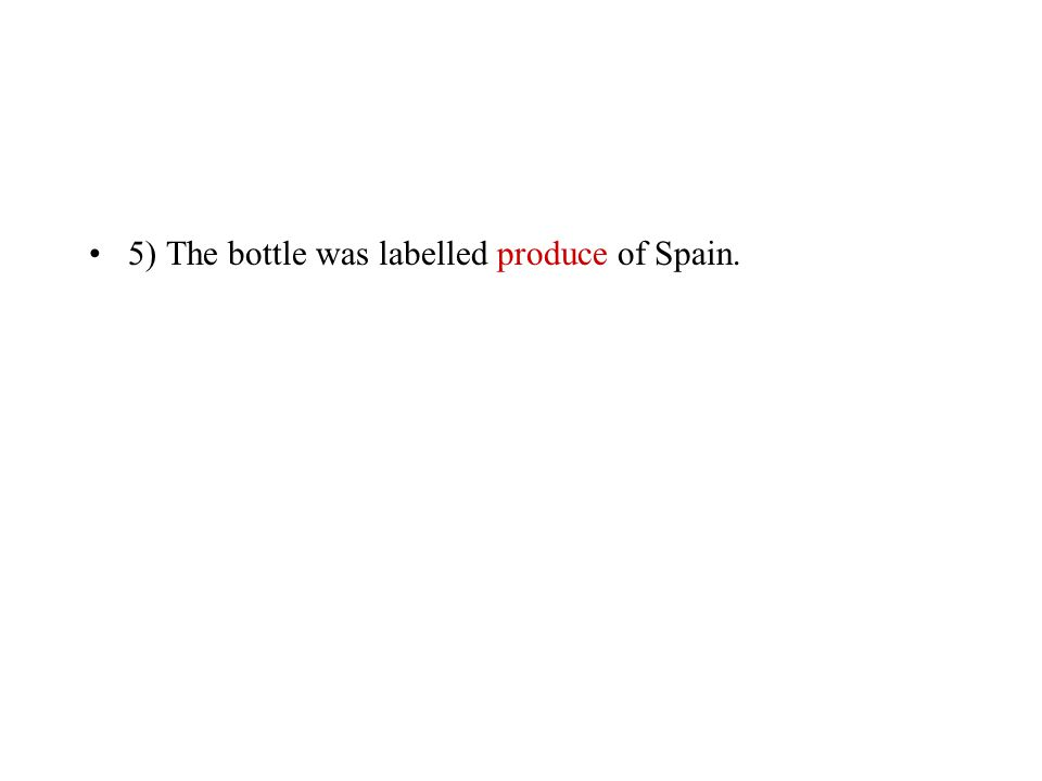 5) The bottle was labelled ………………. of Spain.