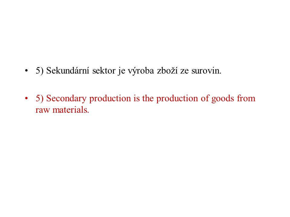 5) Sekundární sektor je výroba zboží ze surovin.