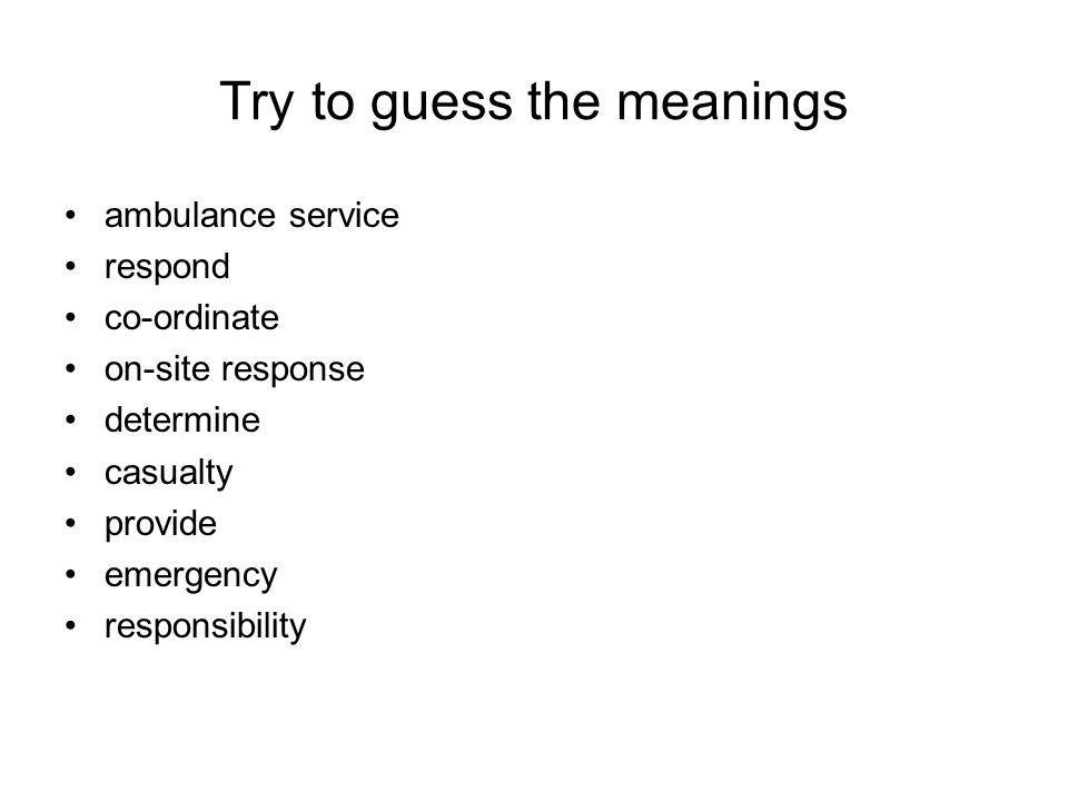 Check your tips ambulance service respond co-ordinate on-site response determine casualty / casualties provide emergency responsibility záchranná zdravotnická služba zasahovat, reagovat koordinovat zásah na místě určit, rozhodnout oběť / oběti poskytnout naléhavý případ zodpovědnost