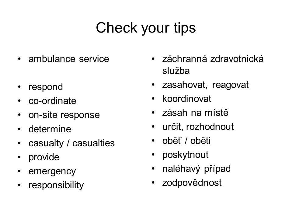 Check your tips ambulance service respond co-ordinate on-site response determine casualty / casualties provide emergency responsibility záchranná zdra