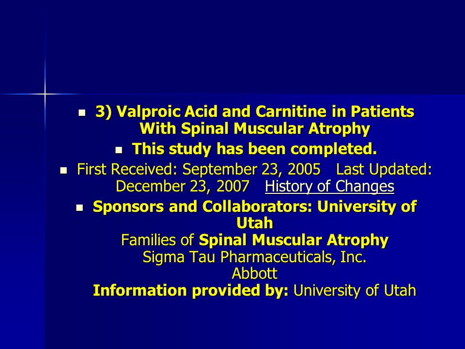3) Valproic Acid and Carnitine in Patients With Spinal Muscular Atrophy 3) Valproic Acid and Carnitine in Patients With Spinal Muscular Atrophy This study has been completed.