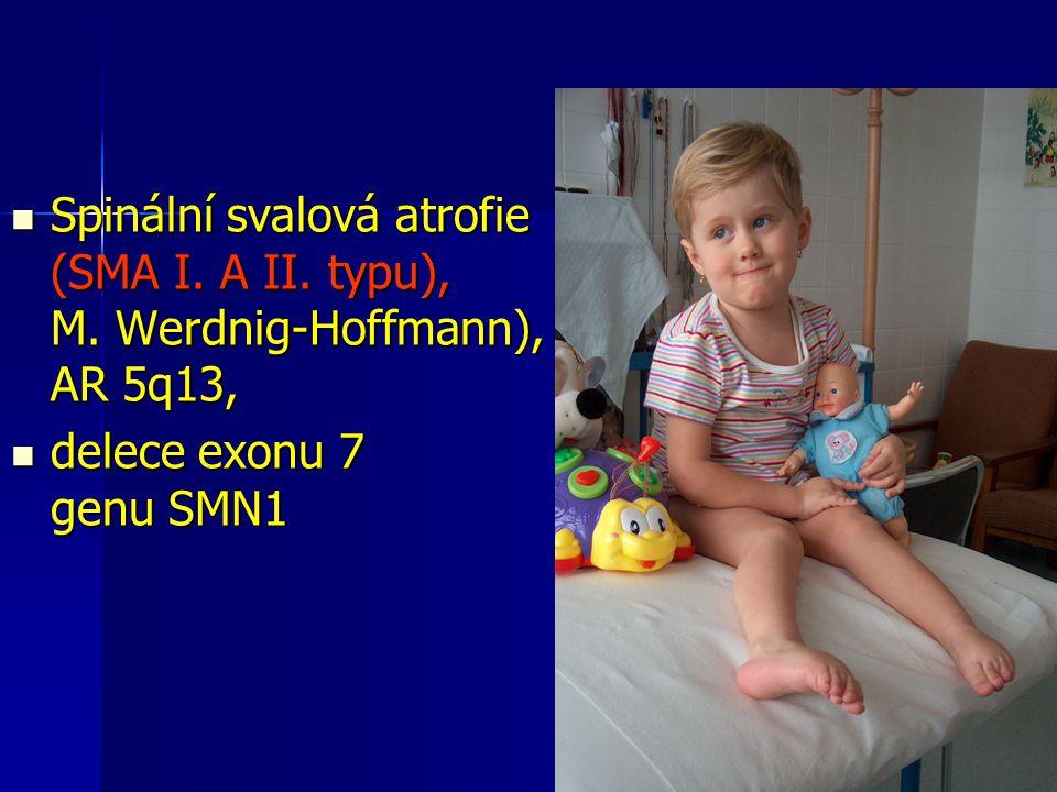 Spinální svalová atrofie (SMA I. A II. typu), M. Werdnig-Hoffmann), AR 5q13, Spinální svalová atrofie (SMA I. A II. typu), M. Werdnig-Hoffmann), AR 5q