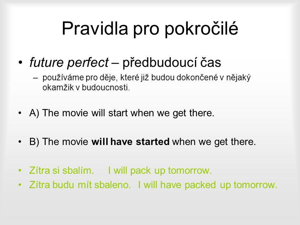 Pravidla pro pokročilé future perfect – předbudoucí čas –p–používáme pro děje, které již budou dokončené v nějaký okamžik v budoucnosti. A) The movie