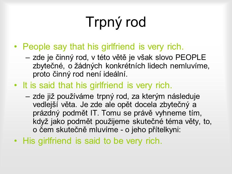 Trpný rod People say that his girlfriend is very rich. –zde je činný rod, v této větě je však slovo PEOPLE zbytečné, o žádných konkrétních lidech neml
