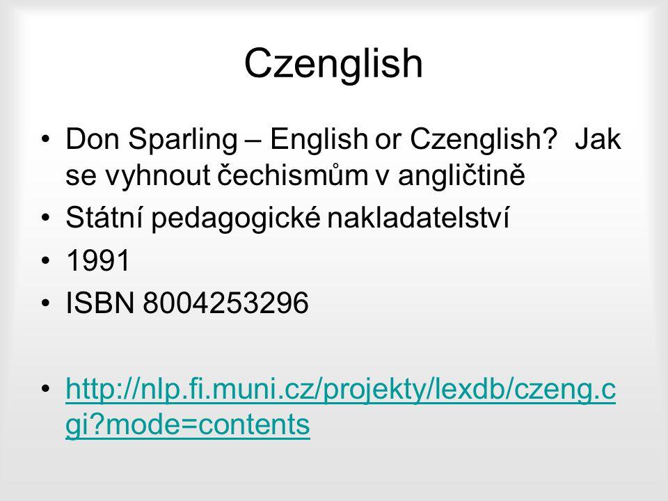 Czenglish Don Sparling – English or Czenglish?Jak se vyhnout čechismům v angličtině Státní pedagogické nakladatelství 1991 ISBN 8004253296 http://nlp.