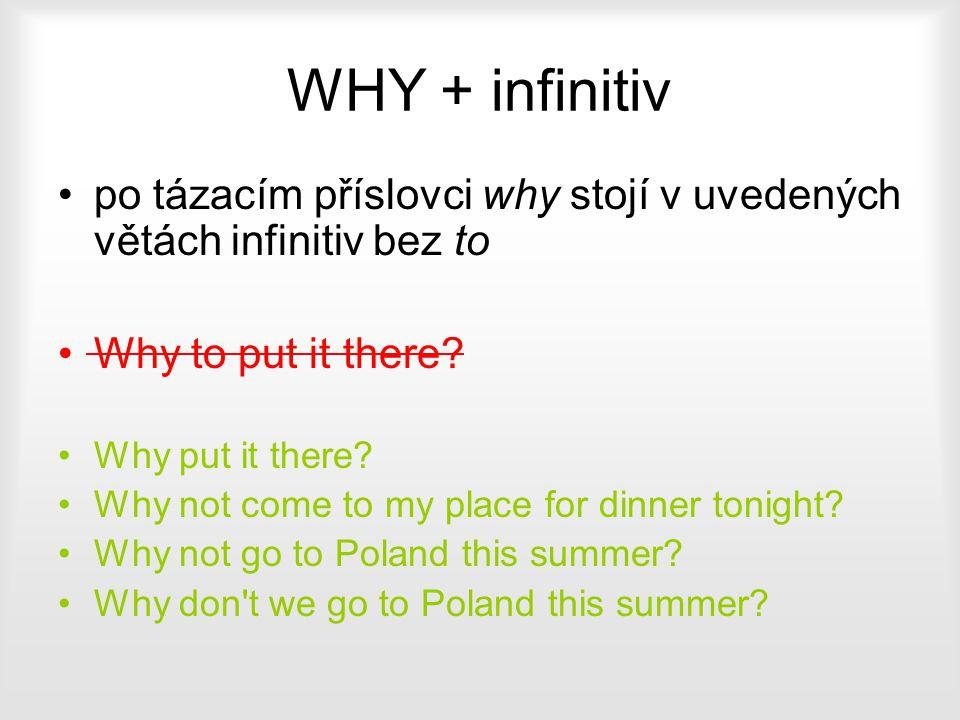 WHY + infinitiv po tázacím příslovci why stojí v uvedených větách infinitiv bez to Why to put it there? Why put it there? Why not come to my place for