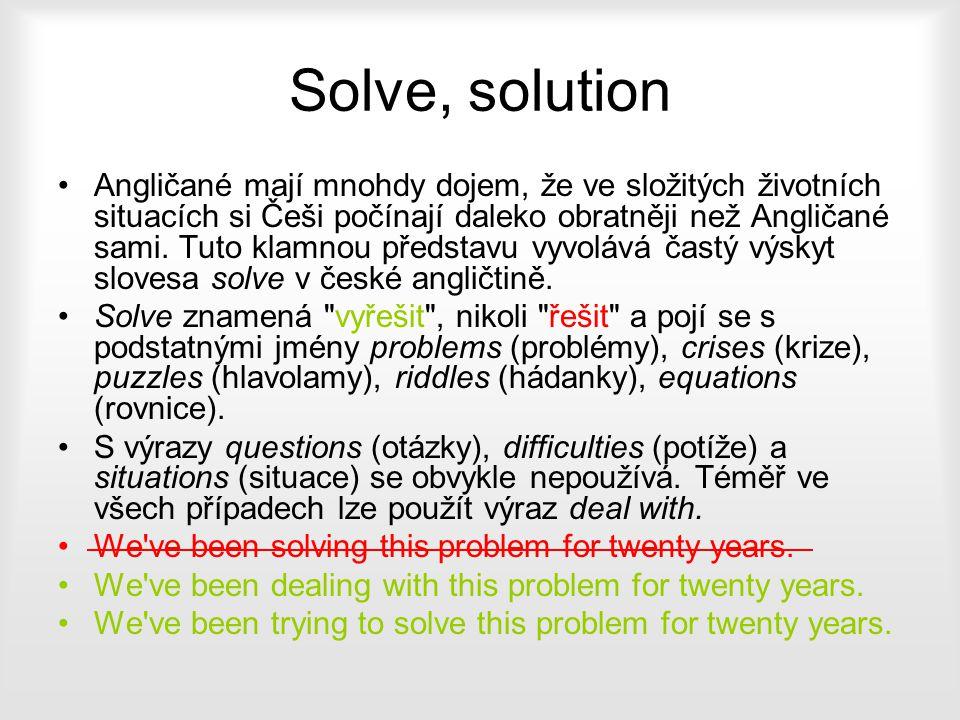 Solve, solution Angličané mají mnohdy dojem, že ve složitých životních situacích si Češi počínají daleko obratněji než Angličané sami. Tuto klamnou př