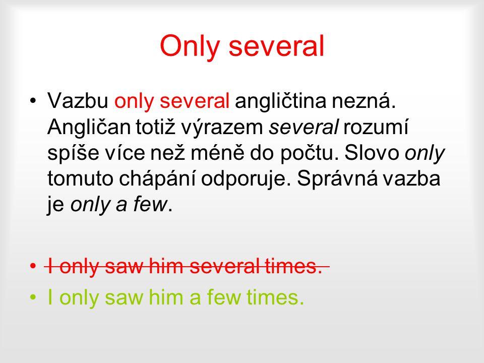 Only several Vazbu only several angličtina nezná. Angličan totiž výrazem several rozumí spíše více než méně do počtu. Slovo only tomuto chápání odporu