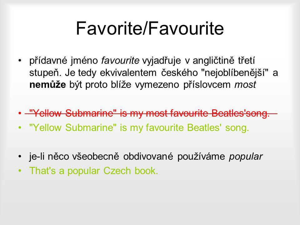 Favorite/Favourite přídavné jméno favourite vyjadřuje v angličtině třetí stupeň. Je tedy ekvivalentem českého