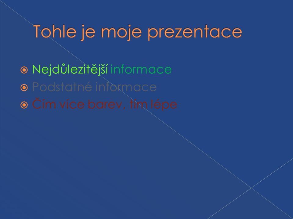  Nejdůlezitější informace  Podstatné informace  Čím více barev, tím lépe