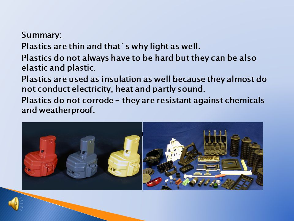 Summary: Plastics are thin and that´s why light as well.