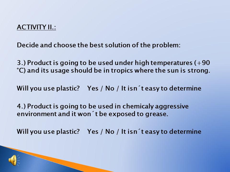 ACTIVITY I.: Decide and choose the best solution of the problem: 1.) Product is going to be used in salt water, it should be as light as possible and it should not be cold while holding in hand.