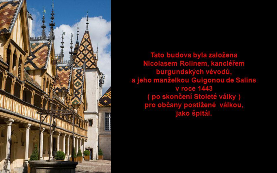 Tato budova byla založena Nicolasem Rolinem, kancléřem burgundských vévodů, a jeho manželkou Guigonou de Salins v roce 1443 ( po skončení Stoleté války ) pro občany postižené válkou, jako špitál.