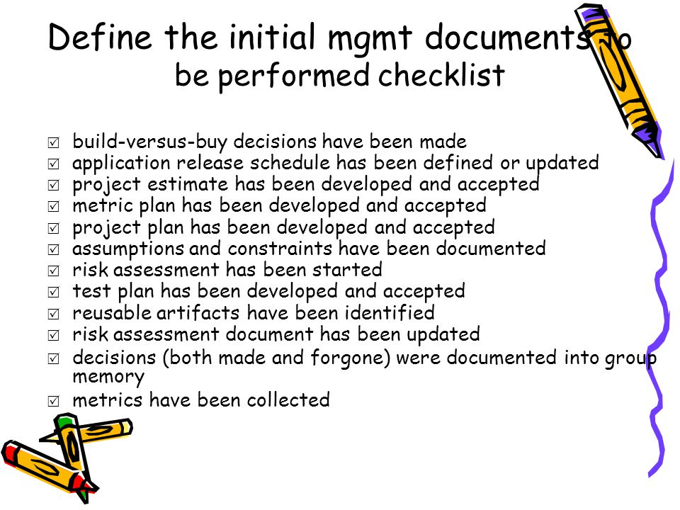 Define the initial mgmt documents to be performed checklist  build-versus-buy decisions have been made  application release schedule has been define