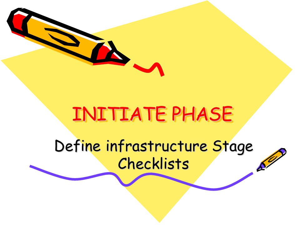 INITIATE PHASE Define infrastructure Stage Checklists