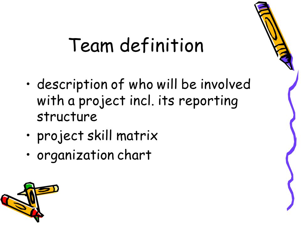 Team definition description of who will be involved with a project incl. its reporting structure project skill matrix organization chart