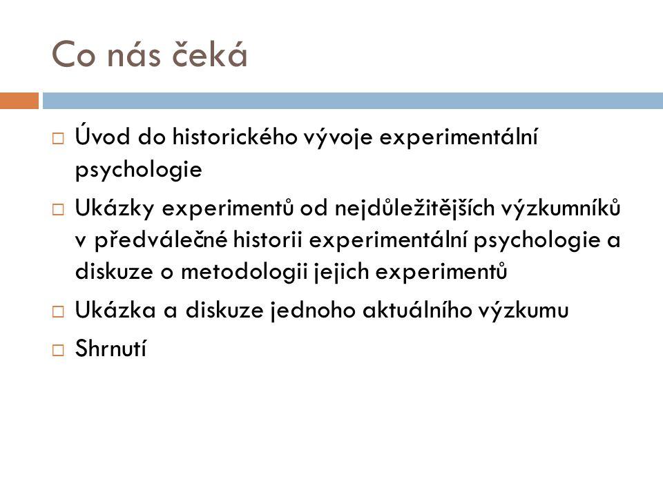 Vývoj experimentální metody  Wundt  Freud  Statistika  Behaviorismus  Sociální a kognitivní psychologie  Pozitivní psychologie atd.
