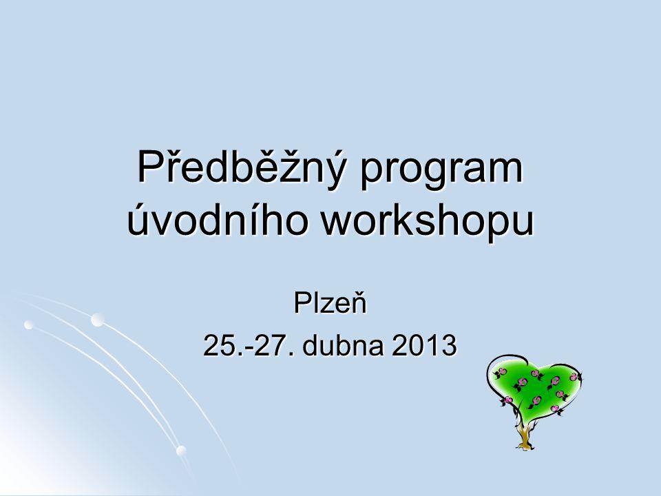 Předběžný program úvodního workshopu Plzeň 25.-27. dubna 2013