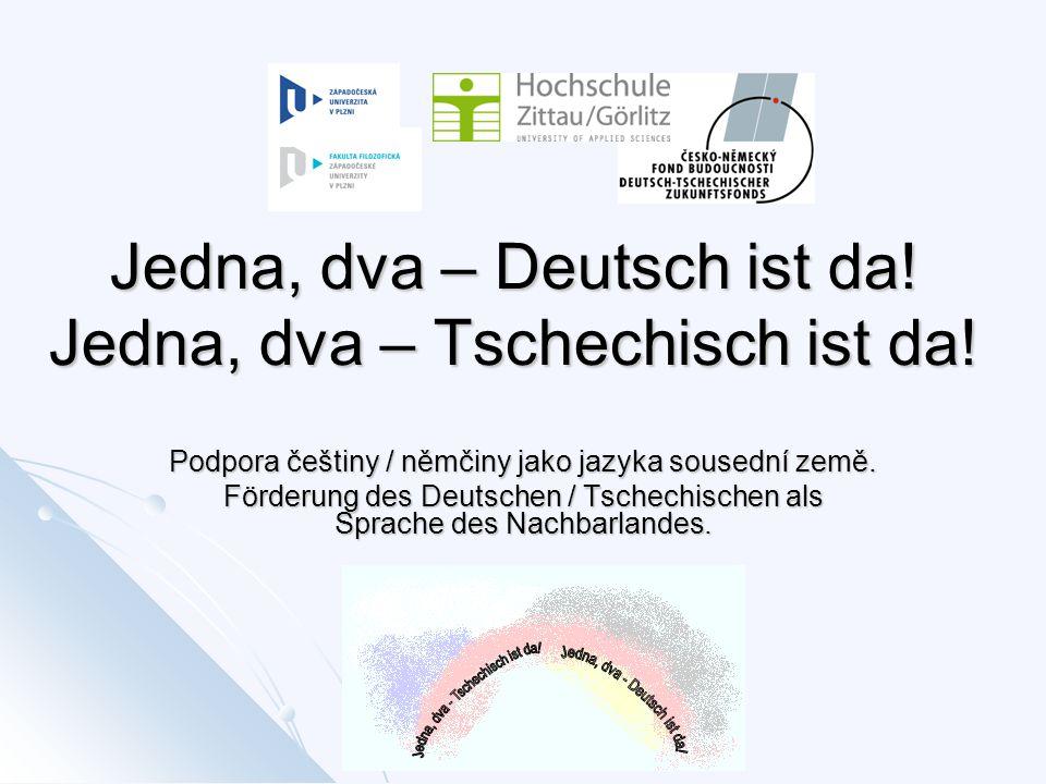 Jedna, dva – Deutsch ist da! Jedna, dva – Tschechisch ist da! Podpora češtiny / němčiny jako jazyka sousední země. Förderung des Deutschen / Tschechis