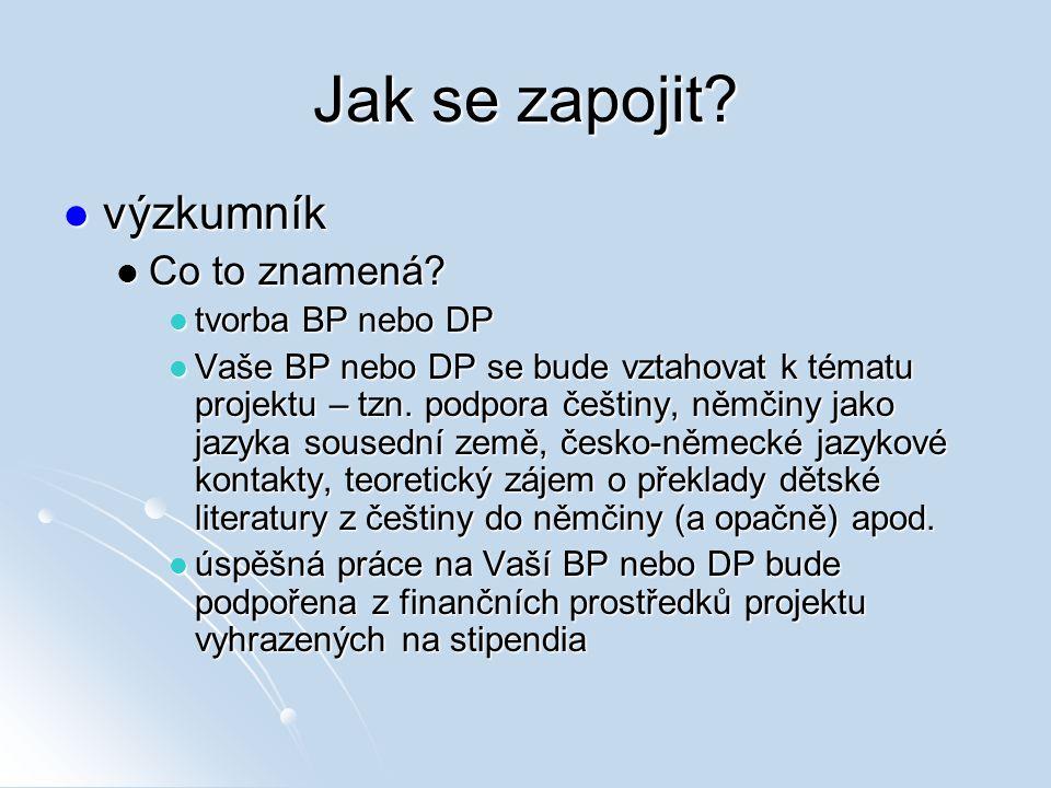 Jak se zapojit? výzkumník výzkumník Co to znamená? Co to znamená? tvorba BP nebo DP tvorba BP nebo DP Vaše BP nebo DP se bude vztahovat k tématu proje