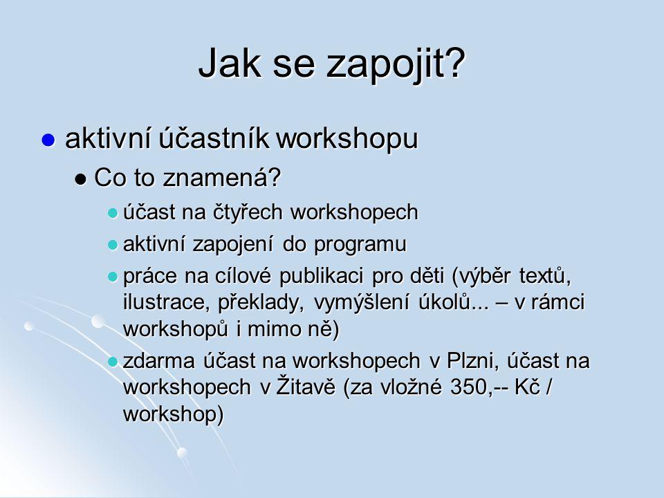 Jak se zapojit? aktivní účastník workshopu aktivní účastník workshopu Co to znamená? Co to znamená? účast na čtyřech workshopech účast na čtyřech work