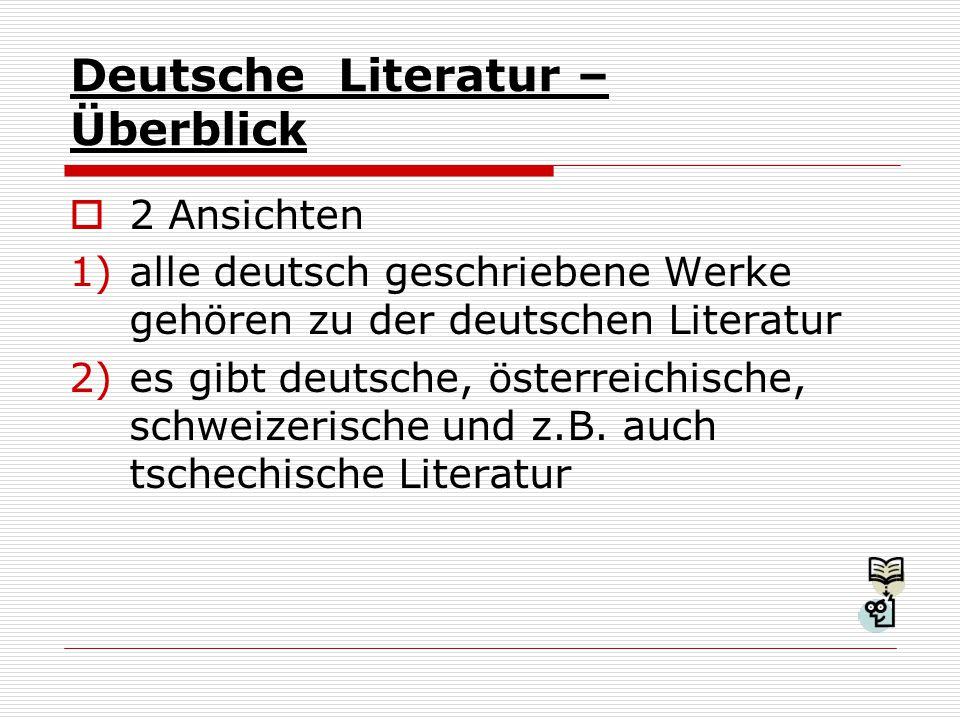 Deutsche Literatur – Überblick  2 Ansichten 1)alle deutsch geschriebene Werke gehören zu der deutschen Literatur 2)es gibt deutsche, österreichische, schweizerische und z.B.