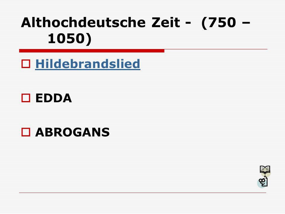 Mittelhochdeutsche Zeit – (1050 – 1450)  Minnesang - Walther von der Vogelweide  Höfischer Roman – Wolfram von Eschenbach (Parzival)  Niebelungenlied Niebelungenlied