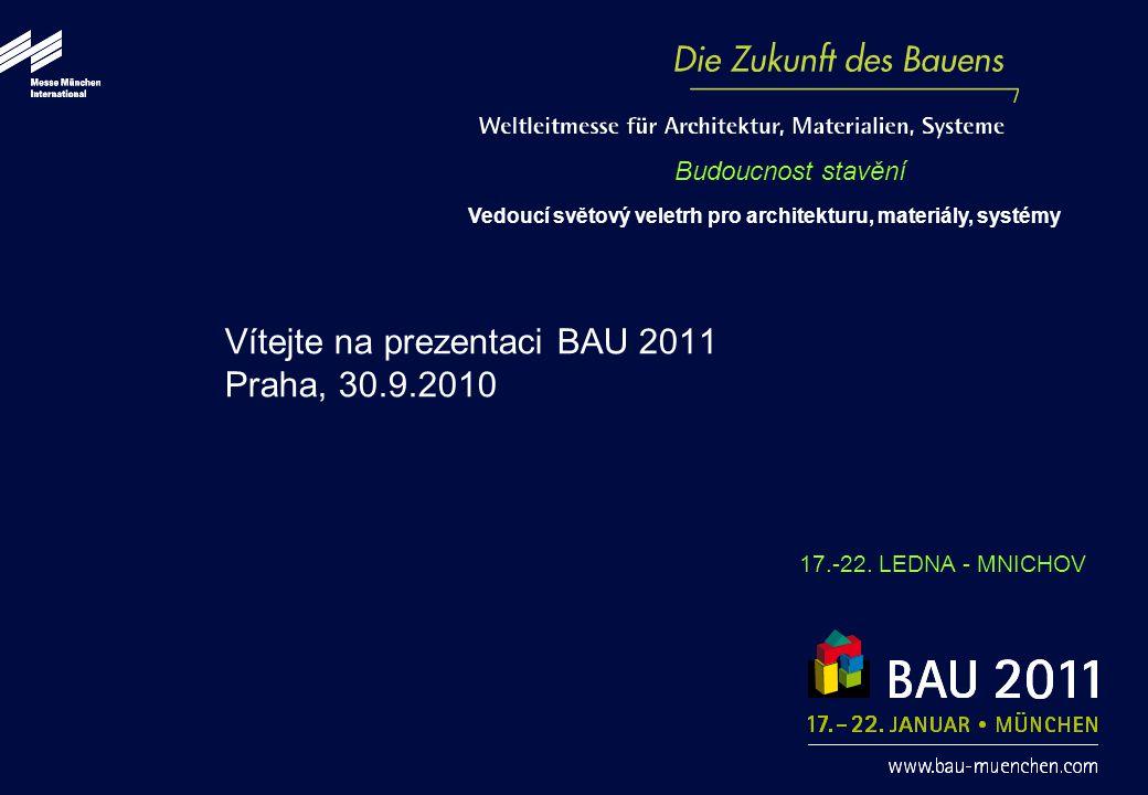Vítejte na prezentaci BAU 2011 Praha, 30.9.2010 Budoucnost stavění Vedoucí světový veletrh pro architekturu, materiály, systémy 17.-22.