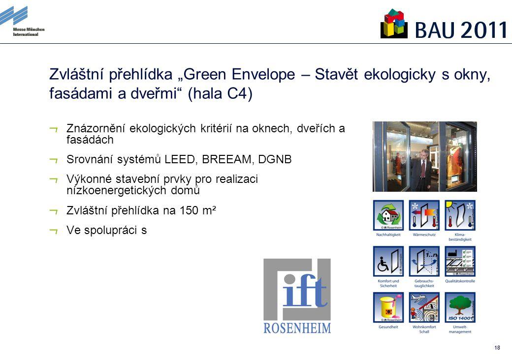 """18 Zvláštní přehlídka """"Green Envelope – Stavět ekologicky s okny, fasádami a dveřmi (hala C4) Znázornění ekologických kritérií na oknech, dveřích a fasádách Srovnání systémů LEED, BREEAM, DGNB Výkonné stavební prvky pro realizaci nízkoenergetických domů Zvláštní přehlídka na 150 m² Ve spolupráci s"""