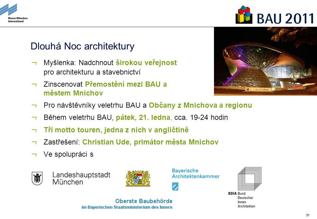 31 Dlouhá Noc architektury Myšlenka: Nadchnout širokou veřejnost pro architekturu a stavebnictví Zinscenovat Přemostění mezi BAU a městem Mnichov Pro návštěvníky veletrhu BAU a Občany z Mnichova a regionu Během veletrhu BAU, pátek, 21.
