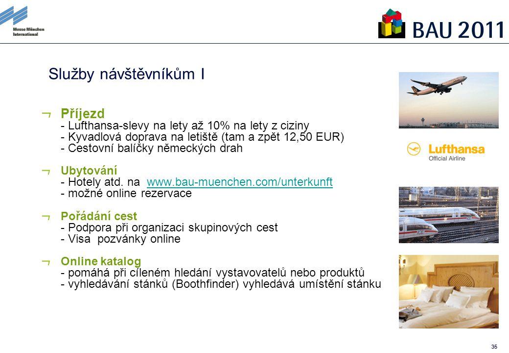 35 Služby návštěvníkům I Příjezd - Lufthansa-slevy na lety až 10% na lety z ciziny - Kyvadlová doprava na letiště (tam a zpět 12,50 EUR) - Cestovní balíčky německých drah Ubytování - Hotely atd.